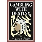 Gambling With Destiny 9780595355686 by Maurice Udom Book