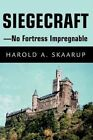 Siegecraft - No Fortress Impregnable 9780595656851 by Harold a Skaarup Hardback