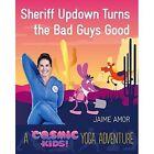 Sheriff Updown Turns the Bad Guys Good: A Cosmic Kids Yoga Adventure by Jaime Amor (Hardback, 2017)