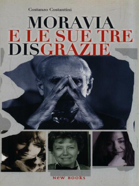 MORAVIA E LE SUE TRE DISGRAZIE  COSTANTINI COSTANZO NEW BOOKS 2006