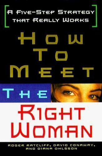 How To Meet The Right Woman: A Five-Step Strategy That Really Works