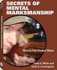 Secrets of Mental Marksmanship: How to Fire Perfect Shots by Linda K. Miller, Linda Miller (Paperback, 2011)