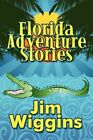 Florida Adventure Stories 9781448984299 by Jim Wiggins Paperback
