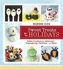 Sweet Treats for the Holidays: Edible Creations for Halloween, Thanksgiving, Christmas, and More by Norene Cox (Paperback / softback, 2014)