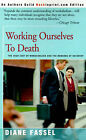 Working Ourselves to Death: The High Cost of Workaholism and the Rewards of Recovery by Diane Fassel (Paperback / softback, 2000)