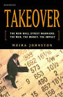 Takeover: The New Wall Street Warriors: the Men, the Money, the Impact by Moira Johnston (Paperback, 2000)