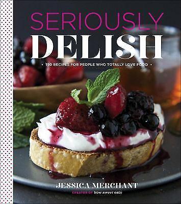 Jessica Merchant - Seriously Delish (2014) - New - Trade Cloth (Hardcover)