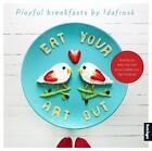 Eat Your Art out: Playful Breakfasts by Idafrosk by Ida Skivenes (Hardback, 2013)