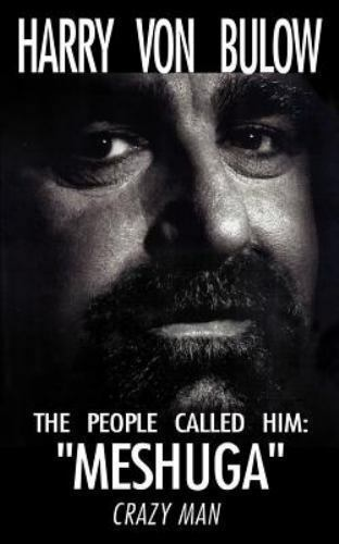 """The People Called Him : """"Meshuga"""" Crazy Man! by Von Bulow Harry (2000,..."""