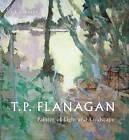 T.P. Flanagan: Painter of Light and Landscape by S. B. Kennedy (Hardback, 2013)