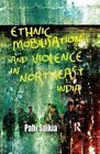 Ethnic Mobilisation and Violence in Northeast India by Pahi Saikia (Paperback, 2016)