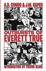 Outbursts of Everett True by A D Condo, J W Raper (Paperback / softback, 2015)