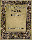 Bible Myths and Their Parallels in Other Religions by Doane Thomas W, Thomas W Doane Thomas W (Paperback / softback, 2006)