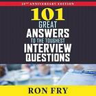101 Great Answers to the Toughest Interview Questions by Ron Fry (CD-Audio, 2016)