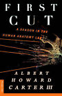 First Cut: A Season in the Human Anatomy Lab by Albert Howard Carter (Paperback, 1998)