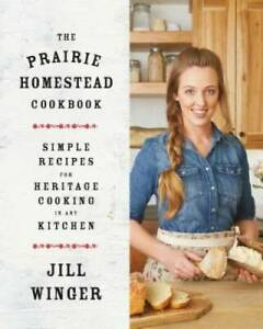 The Prairie Homestead Cookbook: Simple Recipes for Heritage Cooking - VERY GOOD