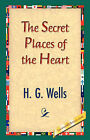 The Secret Places of the Heart by H G Wells (Hardback, 2007)