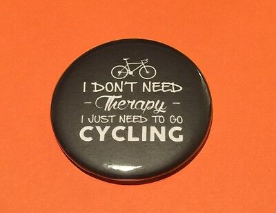 I DON/'T NEED THERAPY I JUST NEED TO GO CYCLING BUTTON BIKE MAGNET FREE SHIPPING