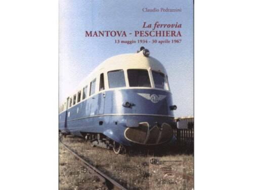 La ferrovia MANTOVA PESCHIERA 13 maggio 1934-30 aprile 1967 CFB1