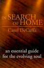 In Search of Home: An Essential Guide for the Evolving Soul by Carol DeCuffa (Paperback / softback, 2001)