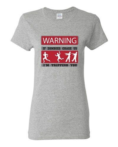 Ladies Warning If Zombies Chase Us Tripping You TV Funny Parody DT T-Shirt Tee