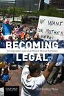 Becoming Legal: Immigration Law and Mixed Status Families by Assistant Professor Ruth Gomberg-Munoz (Paperback / softback, 2016)