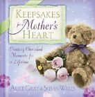 Keepsakes for a Mother's Heart: Creating Cherished Moments for a Lifetime by Alice Gray (Hardback, 2001)