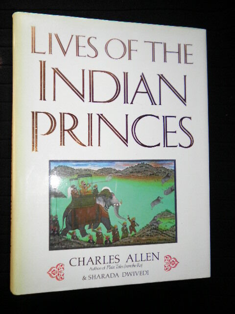 Lives of the Indian Princes by Sharada Dwivedi & Charles Allen-India-1984-1st