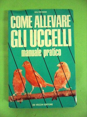 ROSS.COME ALLEVARE GLI UCCELLI-MANUALE PRATICO.DE VECCHI EDITORE.1974