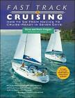 Fast Track to Cruising: How to Go from Novice to Cruise- Ready in Seven Days by Doris Colgate, Steve Colgate (Paperback, 2005)