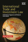 International Trade and Investment Law: Multilateral, Regional and Bilateral Governance by Rafael Leal-Arcas (Paperback, 2011)