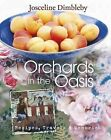Orchards in the Oasis: Travels, Food and Memories by Josceline Dimbleby (Hardback, 2010)