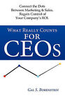 What Really Counts for Ceos: Connect the Dots Between Marketing & Sales. Regain Control of Your Company's ROI. by Gal S Borenstein (Paperback / softback, 2008)