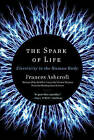 The Spark of Life: Electricity in the Human Body by Frances Ashcroft (Paperback, 2013)
