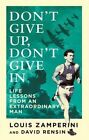 Don't Give Up, Don't Give in: Life Lessons from an Extraordinary Man by Louis Zamperini, David Rensin (Paperback, 2015)