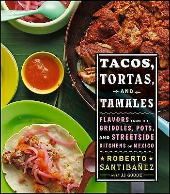 Tacos, Tortas, and Tamales: Flavors from the Griddles, Pots, and Streetside Kitc