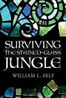 Surviving the Stained-Glass Jungle by William L. Self (Paperback, 2014)