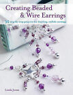 Creating Beaded & Wire Earrings: 35 Step-by-step Projects for Dazzling, Stylish Earrings by Linda Jones (Paperback, 2011)