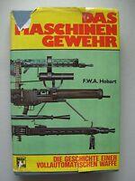 Das Maschinengewehr Die Geschichte einer vollautomatischen Waffe 1. Auflage 1973