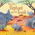 How the Elephant Got His Trunk by Anna Milbourne (Paperback, 2016)
