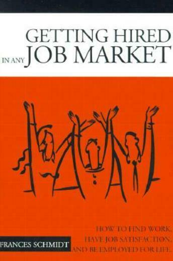 Getting Hired In Any Job Market: Nitty Gritty Employment Manual