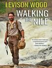 Walking the Nile by Levison Wood (CD-Audio, 2016)