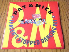 """PAT & MICK - I HAVEN'T STOPPED DANCING YET  7"""" VINYL PS"""