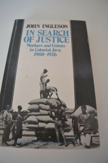 In Search of Justice : Workers and Unions in Colonial Java, 1908-1926 by John In
