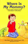 Where is My Mommy?: Coping When a Parent Leaves (and Doesn't Come Back) by Mary Kilgore (Paperback, 2010)