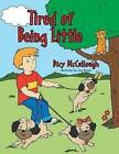 Tired of Being Little by Dicy McCullough (Paperback / softback, 2013)