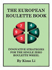 The European Roulette Book: Innovative Strategies for the Single Zero Roulette Wheel by Kimo Li (Paperback, 2007)