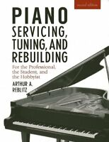 Piano Servicing, Tuning, And Rebuilding: For The Professional, The Student, And on sale