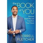 The Book of You: Discover God's Plan and Transform Your Future by Terrell Fletcher (Paperback, 2016)