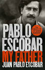 Pablo Escobar: My Father by Juan Pablo Escobar (Paperback, 2016)